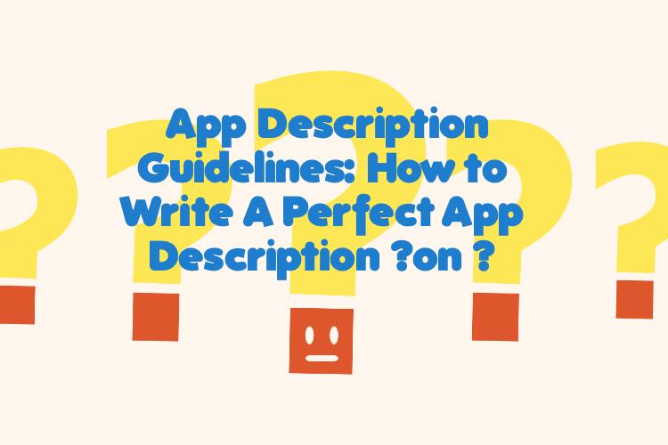 App Description Guidelines: How to Write A Perfect App Description ?