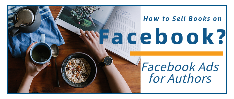 Facebook Ads for Authors: How to Sell Books on Facebook? - BigSpy